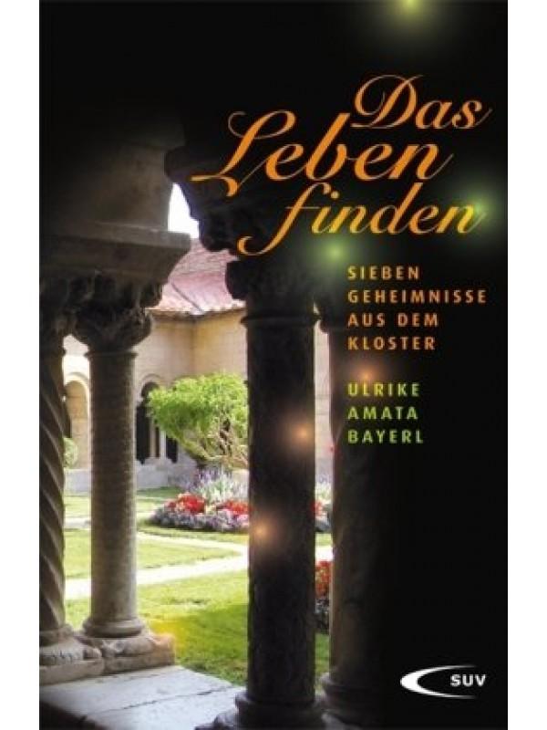 Das Leben finden, sieben Geheimnisse aus dem Kloster