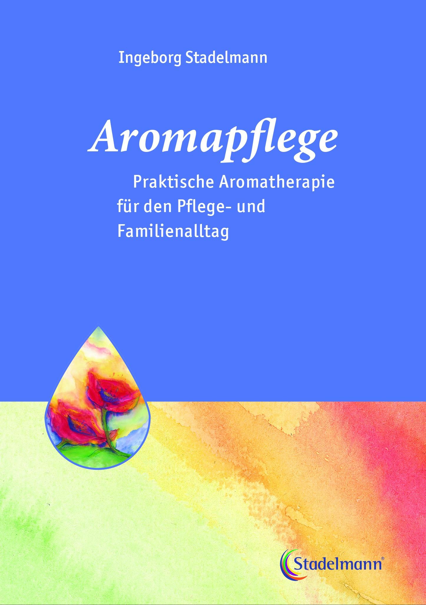 Aromapflege-Praktische Aromatherapie für den Pflegealltag